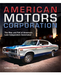 American Motors Corporation- the Rise and Fall of America's Last Independent